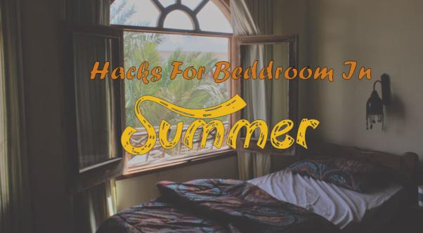 Brilliant Hacks you can Use in your Bedroom this Summer to Beat the Scorching Heat